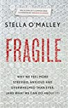 Fragile: Why we are feeling more stressed, anxious and overwhelmed than ever (and what we can do about it)