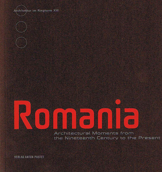 Romania: Architectural Moments from the Nineteenth Century to the Present