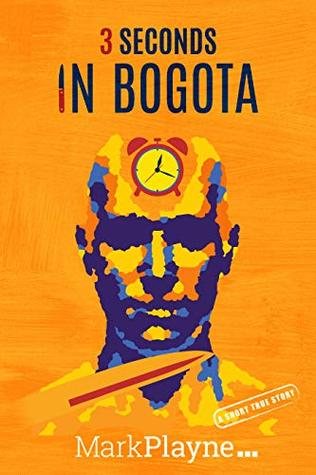 3 Seconds in Bogotá: The gripping travel memoir of two backpackers who fell into the hands of the Colombian underworld. (World Wild Travel Tales Book 1)