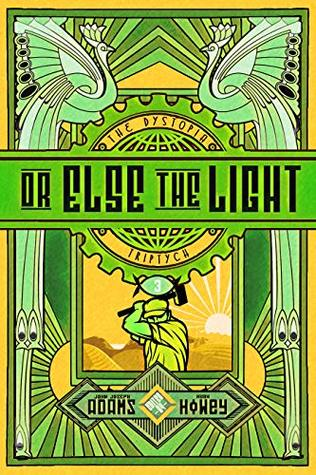 Or Else the Light (The Dystopia Triptych #3)