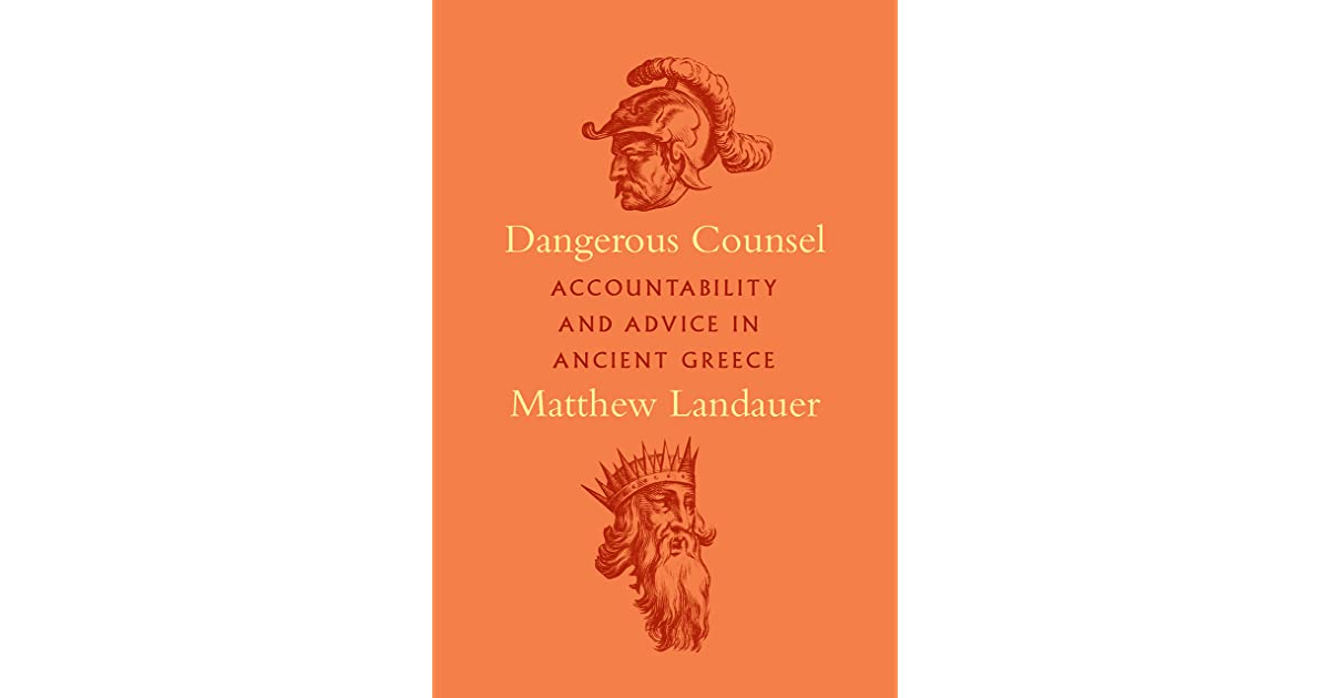 Dangerous Counsel: Accountability and Advice in Ancient Greece by