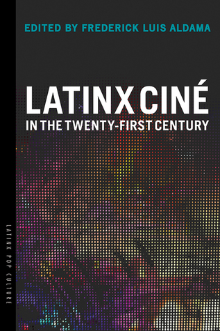 Latinx ciné in the twenty-first century / edited by Frederick Luis Aldama