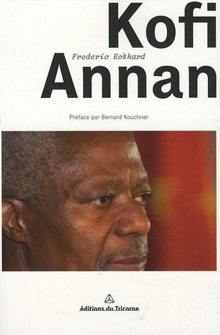 Kofi Annan A Spokesperson S Memoir By Frederic Eckhard
