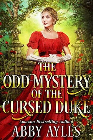 The Odd Mystery of the Cursed Duke by Abby Ayles