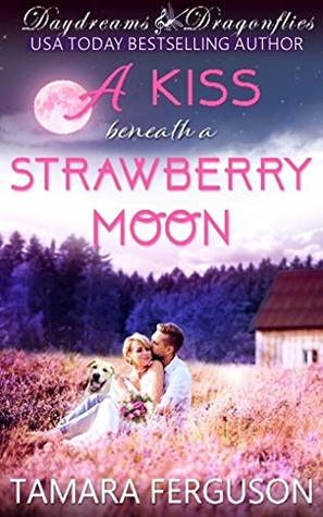 A KISS BENEATH A STRAWBERRY MOON (Daydreams & Dragonflies Rock 'N Sweet Romance 3)