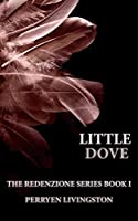 LITTLE DOVE: Inspired by Actual Events (The Redenzione Series Book 1)