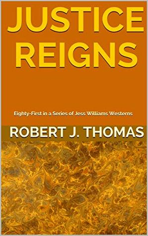 JUSTICE REIGNS: Eighty-First in a Series of Jess Williams Westerns (A Jess Williams Western Book 81)
