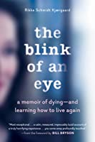 The Blink of an Eye: What Dying Taught Me About Living