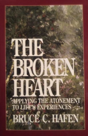 The Broken Heart: Applying the Atonement to Life's