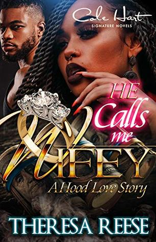 He Calls Me Wifey: A Hood Love Story by Theresa Reese