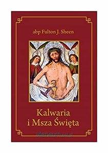 Kalwaria i Msza ĹwiÄta - abp Fulton J. Sheen [KSIÄĹťKA]