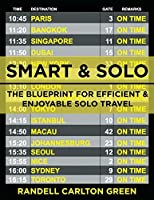 Smart & Solo: The blueprint for efficient & enjoyable solo travel (Smart & Solo Travel Book 1)