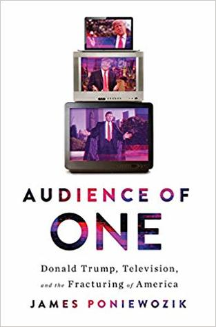 Audience of One: Television, Donald Trump, and the Fracturing of America