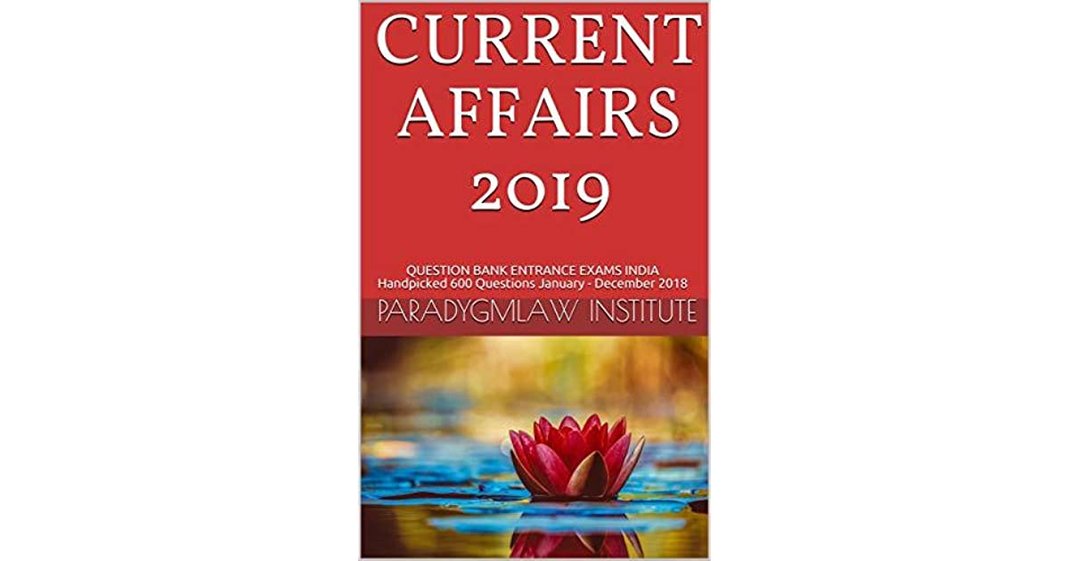 CURRENT AFFAIRS 2019: QUESTION BANK ENTRANCE EXAMS INDIA Handpicked