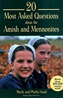 20 Most Asked Questions about the Amish and Mennonites (People's Place Book Book 1)