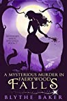 A Mysterious Murder in Faerywood Falls (Mountain Magic Mysteries, #7)