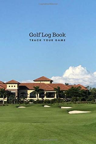 Golf Log Book Track Your Game: Golf Log Journal: 6 X 9 Golf Notebook, Track Your Game, Tracking Sheets and Record Log, Dot Grid Paper, Golf Score Tracker, Great Gift for Any Golfer, 160 Pages = 80 Sheets (Journal and Logbook)