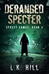 Deranged Specter: An Urban Crime Romantic Suspense Thriller with Cute Detectives Serial Killers Murder and Heart Stopping Twists and Turns (Street Games Book 4)