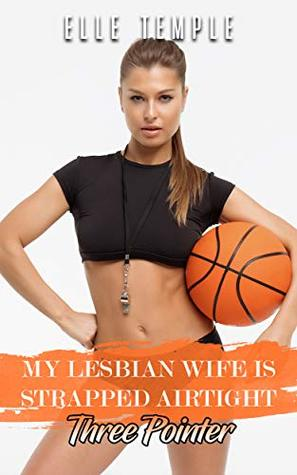 My Lesbian Wife Is Strapped Airtight: Three Pointer