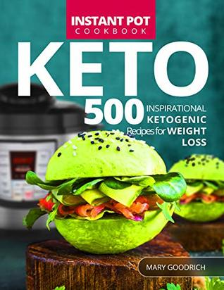 Keto Instant Pot Cookbook: 500 Inspirational Ketogenic Recipes for Weight Loss. Ultimate Pressure Cooker Keto Diet Cookbook for Beginners and Pros
