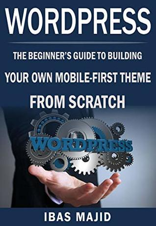 Wordpress Theme Development With Bootstrap The Beginner S Guide To Building Your Own Mobile First Theme From Scratch By Ibas Majid