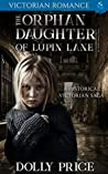 The Orphan Daughter of Lupin lane: A Historical Victorian Romance
