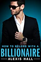 How to Belong with a Billionaire (Arden St. Ives #3)