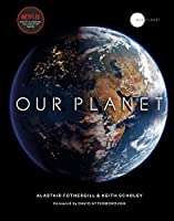 Our Planet: The official companion to the ground-breaking Netflix original Attenborough series with a special foreword by David Attenborough
