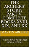 The Archers' Story: Part V: Complete books XVIII, XIX, and XX (The Company of Archers)