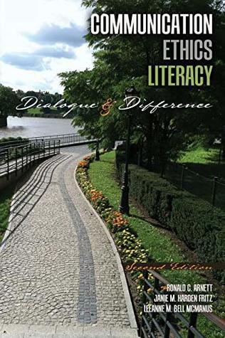 Communication Ethics Literacy by Ronald C. Arnett