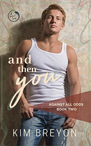 And Then You (Against All Odds #2)