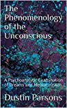 The Phenomenology of the Unconscious: A Psychoanalytic Examination of Dreams and Mental Health