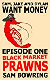 Sam, Jake and Dylan Want Money: Episode 1 - Black Market Prawns