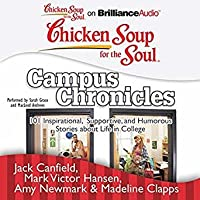 Chicken Soup for the Soul (Campus Chronicles): 101 Inspirational, Supportive, and Humorous Stories about Life in College