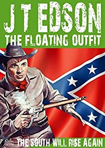 The Floating Outfit 37: The South Will Rise Again