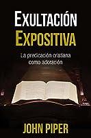 Exultaci�n Expositiva: La Predicaci�n Cristiana Como Adoraci�n