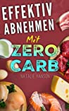 Effektiv Abnehmen mit Zero Carb: Schnell Abnehmen mit einer No Carb Ernährung, und das ohne Sport