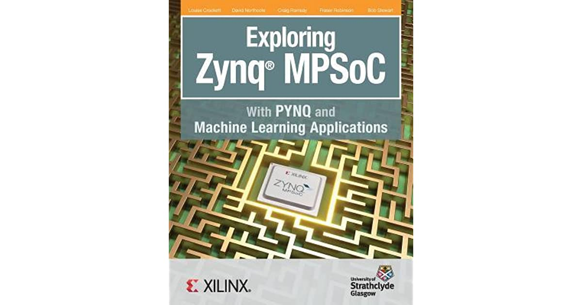Exploring Zynq MPSoC: With PYNQ and Machine Learning