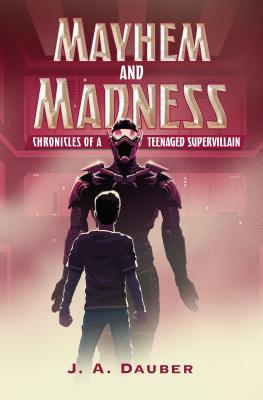 Mayhem and Madness: Chronicles of a Teenaged Supervillain
