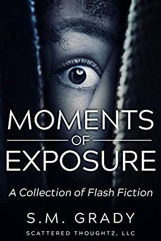 Moments of Exposure: A Collection of Flash Fiction