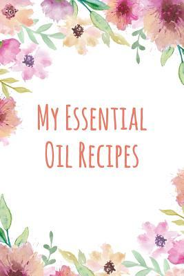 My Essential Oil Recipes: Floral Themed Blank Recipe Book