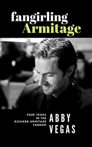 Fangirling Armitage: Four Years in the Richard Armitage Fandom