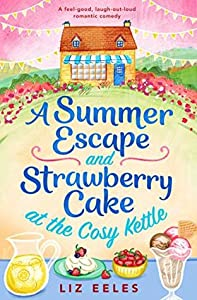 A Summer Escape and Strawberry Cake at the Cosy Kettle (Cosy Kettle, #2)