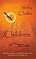 Children of Sinai: Following your dreams can change not only your life, but the future of the Human race.