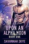 Upon an Alpha Moon (Blood Magic, #1)