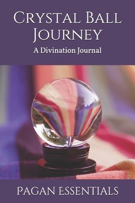 Crystal Ball Journey: A Divination Journal by Pagan Essentials