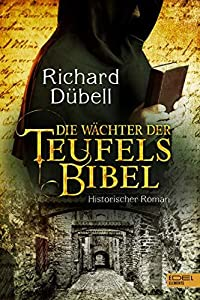 Die Wächter der Teufelsbibel: Historischer Roman (Teufelsbibel-Trilogie 2)