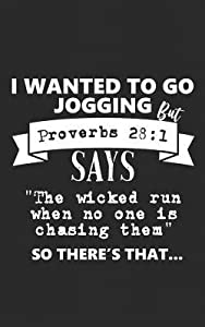 I Wanted to Go Jogging But Proverbs 28: 1 Says the Wicked Run When No One Is Chasing Them So There's That: Religious Notebook for Your Fit Runner Friends for Distance Running, Cross Country, and Bible Quotes Lovers - Ironic Exercise Gift