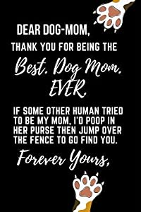 Dear Dog Mom Thanks for Being the Best Dog Mom Ever: Funny Dog Lover Mother's Day Journal: This Is a 6x9 100 Page Diary to Write Memories In. Makes a Great Mother's Day in May Greeting Gift for Women.