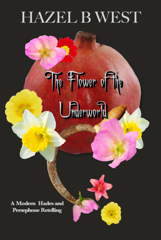 Flower of the Underworld by Hazel B. West